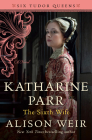 Katharine Parr, The Sixth Wife: A Novel (Six Tudor Queens) Cover Image