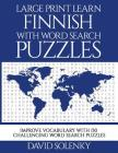 Large Print Learn Finnish with Word Search Puzzles: Learn Finnish Language Vocabulary with Challenging Easy to Read Word Find Puzzles Cover Image