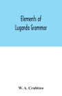 Elements of Luganda grammar: together with exercises and vocabulary Cover Image