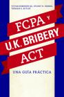La Fcpa Y La UK Bribery ACT: Una Guia Practica Cover Image