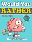 would you rather book for kids: A Hilarious Question Game Book For Boys and Girls 6-12 Years Old-Try Not to Laugh Challenge, The Book of Silly Scenari Cover Image