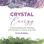 Crystal Energy: Understanding and Working with Stones for Clarity and Flow Cover Image