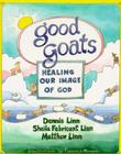 Good Goats: Healing Our Image of God Cover Image