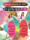 Fashion Cloring Book For Girls Ages 8 - 12: A coloring Book for girls of all ages with fresh, cool, cute and stylish outfits Cover Image