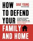 How to Defend Your Family and Home: Outsmart an Invader, Secure Your Home, Prevent a Burglary and Protect Your Loved Ones from Any Threat Cover Image
