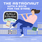 The Astronaut with a Song for the Stars: The Story of Dr. Ellen Ochoa (Amazing Scientists #4) Cover Image