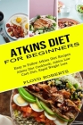 Atkins Diet for Beginners: Atkins Diet Cookbook, Atkins Low Carb Diet, Rapid Weight Loss (Easy to Follow Atkins Diet Recipes) Cover Image