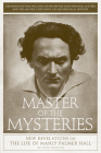 Master of the Mysteries: New Revelations on the Life of Manly Palmer Hall Cover Image