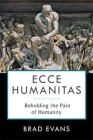 Ecce Humanitas: Beholding the Pain of Humanity (Insurrections: Critical Studies in Religion) Cover Image