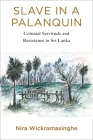 Slave in a Palanquin: Colonial Servitude and Resistance in Sri Lanka Cover Image
