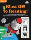 Blast Off to Reading!: 50 Orton-Gillingham Based Lessons for Struggling Readers and Those with Dyslexia Cover Image