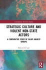 Strategic Culture and Violent Non-State Actors: A Comparative Study of Salafi-Jihadist Groups (Contemporary Terrorism Studies) Cover Image