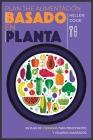 Plan de alimentación basado en plantas: Un plan de 3 semanas para principiantes y usuarios avanzados Cover Image