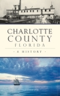 Charlotte County, Florida: A History (Brief History) Cover Image