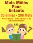 Mots Mêlés Pour Enfants 4 - 7 Ans: 35 Grilles / 280 Mots /\ Niveau Facile \ Avec solution et de différentes thèmes (légume - fruit - animaux - oiseaux Cover Image