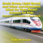 Sonic Boom, Light Speed and other Aerodynamics - What Do they Mean? Science for Kids - Children's Aeronautics & Space Book Cover Image