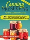 Canning and Preserving for Beginners: From The Garden To The Table. 200+ Easy And Inexpensive Recipes To Preserve Food At Home. Includes Water Bath, F Cover Image