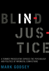 Blind Injustice: A Former Prosecutor Exposes the Psychology and Politics of Wrongful Convictions Cover Image