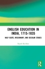 English Education in India, 1715-1835: Half-Caste, Missionary, and Secular Stages Cover Image