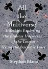 All the Multiverse! Starships Exploring the Endless Universes of the Cosmos Using the Baryonic Force Cover Image