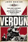Verdun: The Lost History of the Most Important Battle of World War I Cover Image
