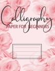 Calligraphy Paper For Beginners: Practice Sheets Grid for Slanted Lettering for Artists and Beginners Calligrapher to Practice Skills Handwriting Scri Cover Image