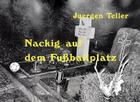 Juergen Teller: Nackig Auf Dem Fussballplatz Cover Image
