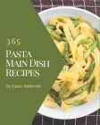 365 Pasta Main Dish Recipes: Make Cooking at Home Easier with Pasta Main Dish Cookbook! Cover Image
