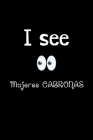 I See Mujeres Cabronas: Funny Spanish Quotes Notebook. Sarcastic Humor Gag Gift. Libretas de Apuntes Para Mujeres Cover Image