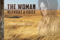 The Woman Without a Voice: Pioneering in Dugout, Sod House and Homestead Cover Image