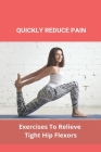 Quickly Reduce Pain: Exercises To Relieve Tight Hip Flexors: Hip Stretches For Seniors Cover Image
