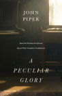 A Peculiar Glory: How the Christian Scriptures Reveal Their Complete Truthfulness Cover Image