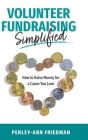 Volunteer Fundraising Simplified: How to Raise Money for a Cause You Love Cover Image