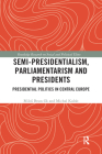 Semi-Presidentialism, Parliamentarism and Presidents: Presidential Politics in Central Europe (Routledge Research on Social and Political Elites) Cover Image