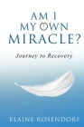 Am I My Own Miracle?: Journey to Recovery Cover Image
