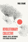 Revolutionary Collective: Comrades, Critics, and Dynamics in the Struggle for Socialism Cover Image