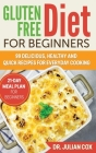 Gluten-Free Diet for Beginners: 99 Delicious, Healthy and Quick Recipes for Every Day Cooking. 21-Day Meal Plan for Beginners. Cover Image