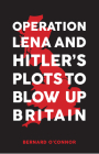 Operation Lena and Hitler's Plots to Blow Up Britain Cover Image