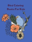 Bird Coloring Books For Kids: Bird Book Coloring Books For Preschoolers Boys & Girls and Kindergarten Children ages 4-12 2-4 Cover Image