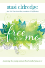 Free to Be Me: Becoming the Young Woman God Created You to Be Cover Image