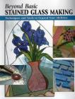 Beyond Basic Stained Glass Making: Techniques and Tools to Expand Your Abilities (Stackpole Beyong Basics) Cover Image