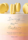 Icing on the Cake: Baking and Decorating Simple, Stunning Desserts at Home Cover Image