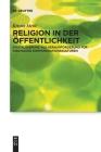 Religion in Der Öffentlichkeit: Digitalisierung ALS Herausforderung Für Kirchliche Kommunikationskulturen (Praktische Theologie Im Wissenschaftsdiskurs #22) Cover Image