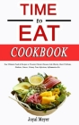 TIME to EAT Cookbook: Your Ultimate Foods & Recipes to Prevents Chronic Diseases Like Obesity, Heart Problems, Diabetes, Cancer, Urinary Tra Cover Image