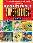 The League of Regrettable Superheroes: Half-Baked Heroes from Comic Book History Cover Image