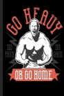 Go Heavy No Pain No Gain Or Go Home: To track your performance improvement. Enter your weights and repetitions here. Cover Image