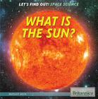 What Is the Sun? (Let's Find Out! Space) Cover Image