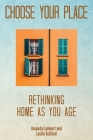 Choose Your Place: Rethinking Home As You Age Cover Image