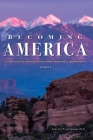Becoming America: An Exploration of American Literature from Precolonial to Post-Revolution: Volume I Cover Image