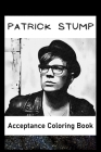 Acceptance Coloring Book: Awesome Patrick Stump inspired coloring book for aspiring artists and teens. Both Fun and Educational. Cover Image